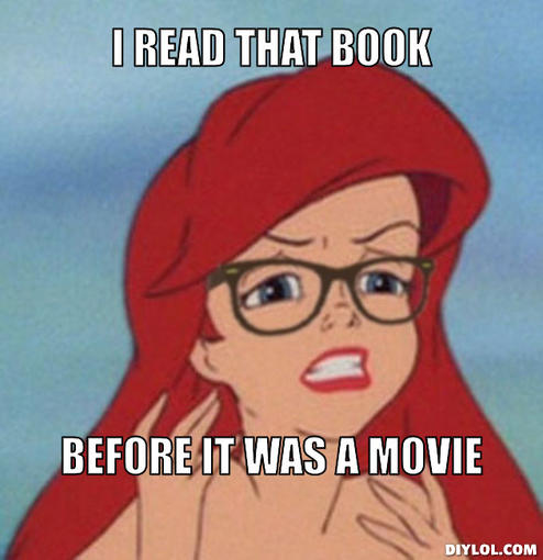 hipster-ariel-meme-generator-i-read-that-book-before-it-was-a-movie-725ecc.jpg